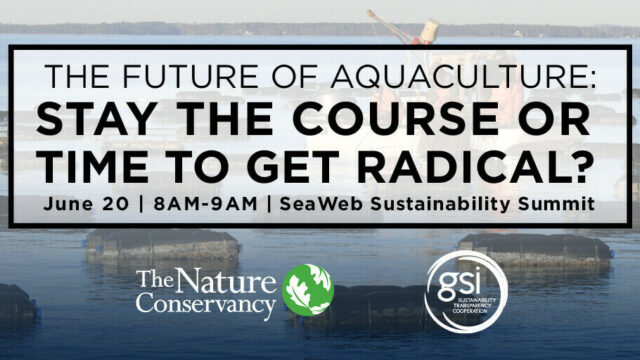 The Nature Conservancy and GSI hosted a session to discuss how the aquaculture industry can reconcile concerns about its environmental costs